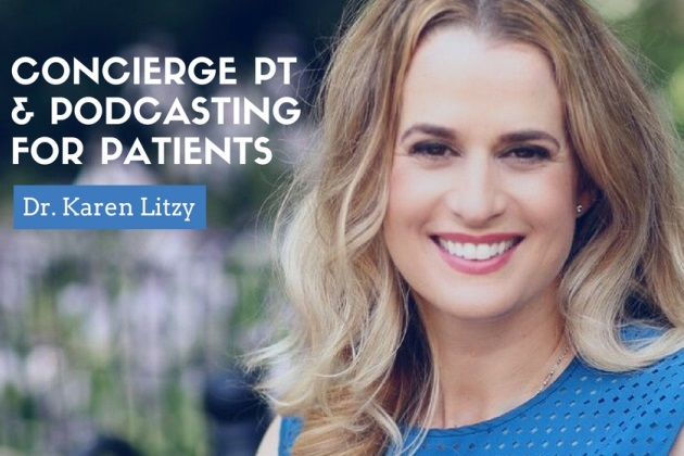 Podcast: Concierge PT and podcasting to attract patients with Dr. Karen Litzy